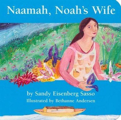 Naamah, Noah's Wife Board Book  -     By: Sandy Sasso     Illustrated By: Bethanne Anderson