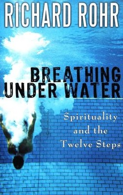 Breathing Under Water: Spirituality and the Twelve Steps  -     By: Richard Rohr