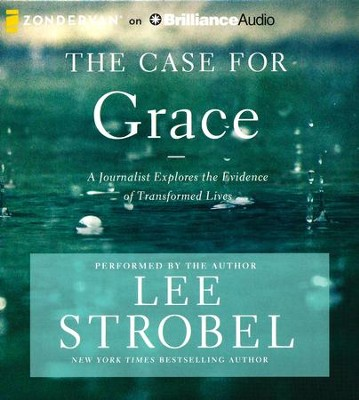 The Case for Grace: A Journalist Explores the Evidence of Transformed Lives - unabridged audio book on CD  -     Narrated By: Lee Strobel     By: Lee Strobel