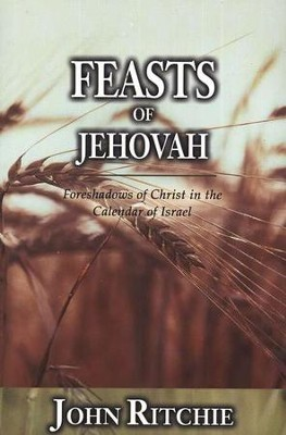 Feasts of Jehovah: Foreshadows of Christ in the Calendar of Israel  -     By: John Ritchie