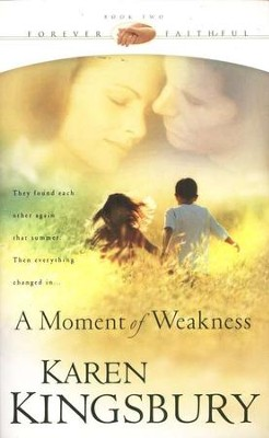 A Moment of Weakness, Forever Faithful Series #2   -     By: Karen Kingsbury
