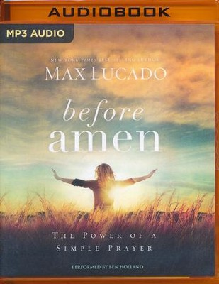 Before Amen: The Power of a Simple Prayer - unabridged audio book on MP3-CD  -     Narrated By: Ben Holland     By: Max Lucado