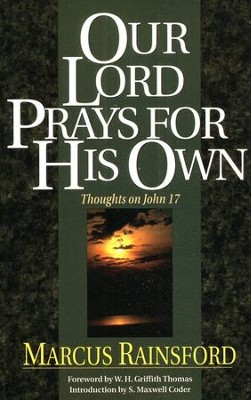 Our Lord Prays for His Own: Thoughts on John 17   -     By: Marcus Rainsford