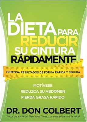 La Dieta Para Reducir Su Cintura Rapidamente  (The Rapid Waist Reduction Diet)  -     By: Dr. Don Colbert