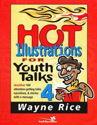 Hot Illustrations for Youth Talks 4: Another 100 attention-getting talks, narratives, and stories with a message  -     By: Wayne Rice
