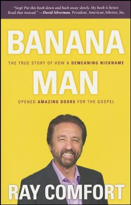 Banana Man: The True Story of how a Demeaning Nickname Opened Amazing Doors for the Gospel  -     By: Ray Comfort