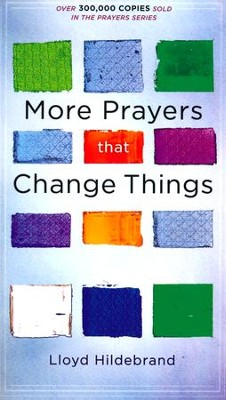 More Prayers that Change Things   -     By: Llyod Hildebrand