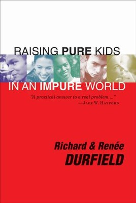 Raising Pure Kids: In an Impure World - eBook  -     By: Richard Durfield, Renee Durfield