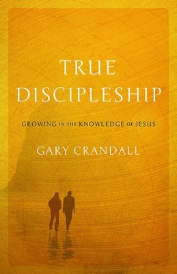 True Discipleship: Growing in the Knowledge of Jesus  -     By: Gary Crandall
