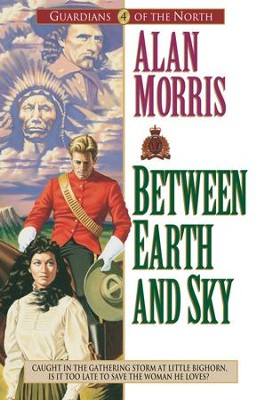 Between Earth and Sky (Guardians of the North Book #4) - eBook  -     By: Alan Morris