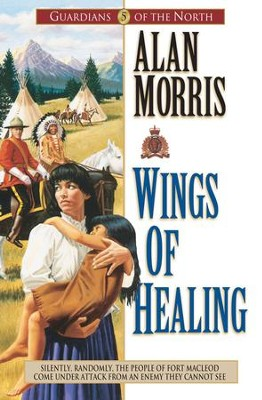 Wings of Healing (Guardians of the North Book #5) - eBook  -     By: Alan Morris