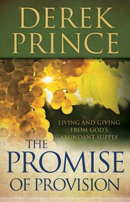 Promise of Provision, The: Living and Giving from God's Abundant Supply - eBook  -     By: Derek Prince