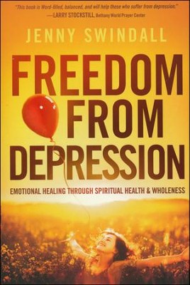 Freedom from Depression: Emotional Healing Through Spiritual Health & Wholeness  -     By: Jenny Swindall