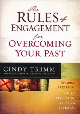 The Rules of Engagement for Overcoming Your Past: Breaking the Spirits of Guilt, Rejection, Abuse, and Betrayal  -     By: Cindy Trimm