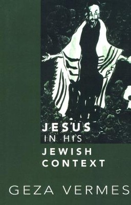 Jesus and His Jewish Context  -     By: Geza Vermes