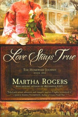 Love Stays True, Homeward Journey Series #1   -     By: Martha Rogers