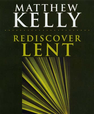 Rediscover Lent  -     By: Matthew Kelly