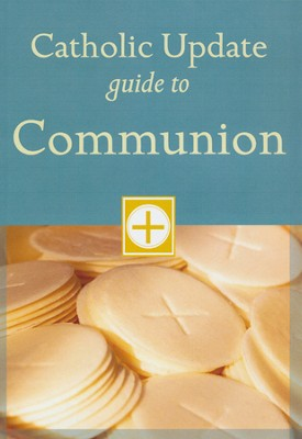 Catholic Update Guide to Communion  -     Edited By: Mary Carol Kendzia     By: Mary Carol Kendzia(Ed.)