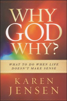 Why, God, Why?: What To Do When Life Doesn't Make Sense   -     By: Karen Jensen