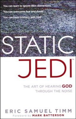 Static Jedi: The Art of Hearing God Through the Noise   -     By: Eric Timm