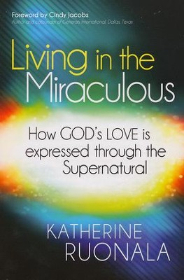 Living in the Miraculous: How God's Love is Expressed Through the Supernatural  -     By: Katherine Ruonala