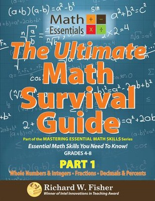 The Ultimate Math Survival Guide, Part 1 (Whole Numbers /Integers, Fractions, Decimals/Percents) Gr. 4-8  -     By: Richard W. Fisher