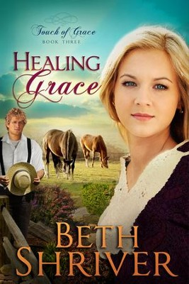 Healing Grace, Touch of Grace Series #3   -     By: Beth Shriver