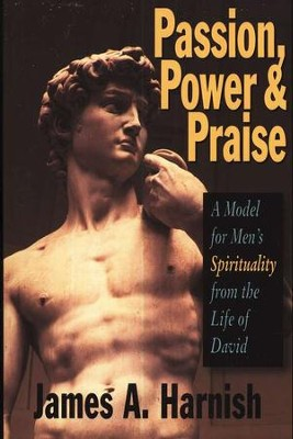 Passion, Power, and Praise  -     By: James A. Harnish