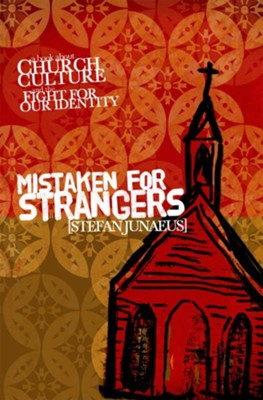 Mistaken for Strangers: A Book About Church, Culture, and the Fight for Our Identity - eBook  -     By: Stefan Junaeus