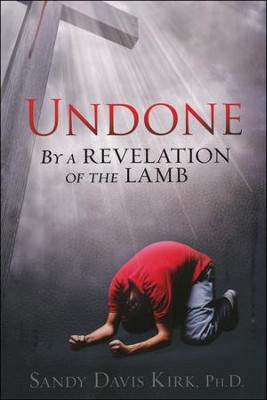 Undone: By a Revelation of the Lamb  -     By: Sandy Kirk Ph.D.