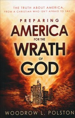 Preparing America for the Wrath of God  -     By: Woodrow Polston