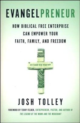 Evangelpreneur: How Biblical Free Enterprise Empowers Faith, Family, and Freedom  -     By: Josh Tolley