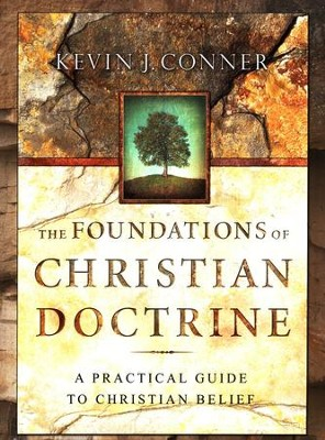 The Foundations of Christian Doctrine: A Practical Guide to Christian Belief  -     By: Kevin Conner