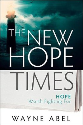 The New Hope Times: Hope Worth Fighting For  -     By: Wayne Abel