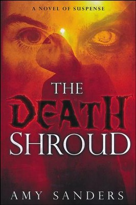 The Death Shroud: A Novel of Suspense  -     By: Amy Sanders