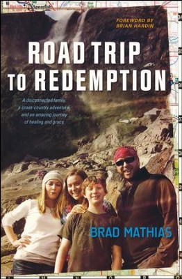 Road Trip to Redemption: A Disconnected Family, a Cross-Country Adventure, and an Amazing Journey  -     By: Brad Mathias, Susy Flory