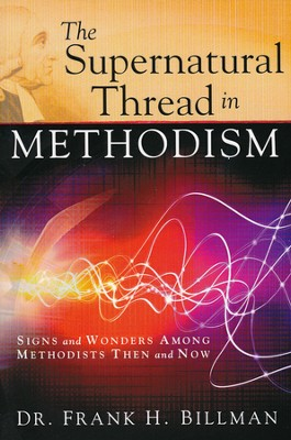 The Supernatural Thread in Methodism: Signs and Wonders Among Methodists Then and Now  -     By: Frank Billman