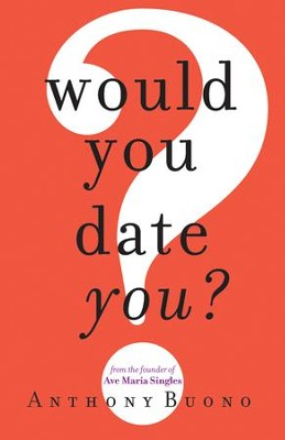 Would You Date You?  -     By: Anthony Buono