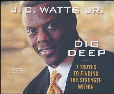 Dig Deep: 7 Secrets for Finding the Strength Within - unabridged audio book on CD  -     By: J.C. Watts