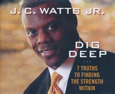 Dig Deep: 7 Truths to Finding the Strength Within - unabridged audio book on CD  -     Narrated By: J.C. Watts, Mirron Willis     By: J.C. Watts