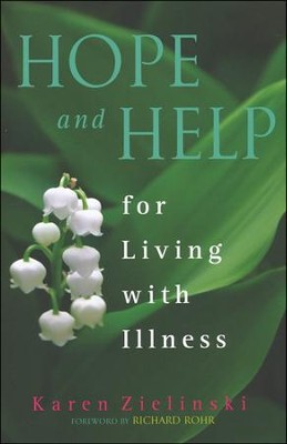 Hope and Help for Living With Illness  -     By: Karen Zielinski