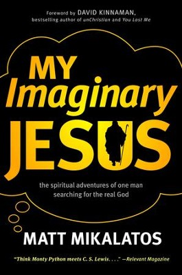 My Imaginary Jesus: The Spiritual Adventures of One Man Searching for the Real God  -     By: Matt Mikalatos