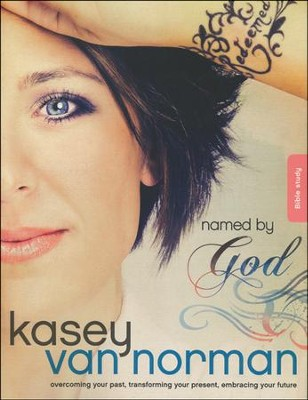 Named by God Bible Study: Overcoming Your Past, Transforming Your Present, Embracing Your Future  -     By: Kasey Van Norman