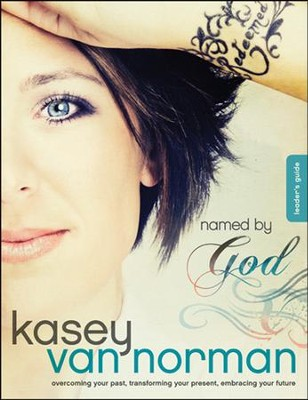 Named by God Leader's Guide: Overcoming Your Past, Transforming Your Present, Embracing Your Future  -     By: Kasey Van Norman