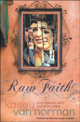 Raw Faith: What Happens When God Picks a Fight  -     By: Kasey Van Norman