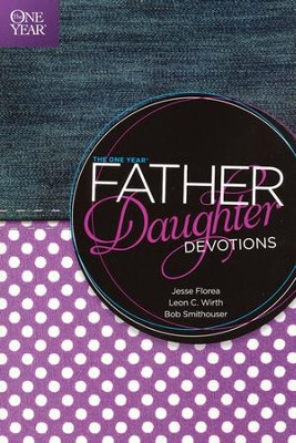 The One Year Father-Daughter Devotions  -     By: Jesse Florea, Leon C. Wirth, Bob Smithouser