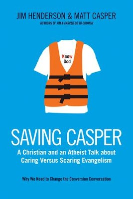 Saving Casper: A Christian and an Atheist Talk About Caring Versus Scaring Evangelism  -     By: Jim Henderson, Matt Casper, George Barna