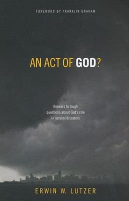 An Act of God?: Answers to Tough Questions About God's Role in Natural Disasters  -     By: Erwin W. Lutzer