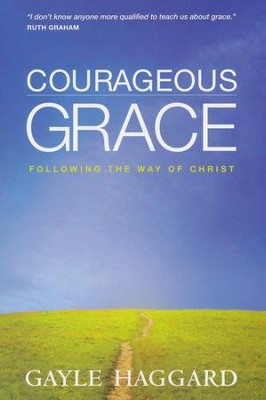 Courageous Grace: Following the Way of Christ  -     By: Gayle Haggard