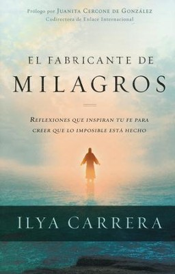 El Fabricante de Milagros  (The Miracle Maker)  -     By: Ilya Carrera